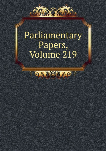 Parliamentary Papers, Volume 219 parliamentary papers volume 55