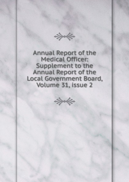 Annual Report of the Medical Officer: Supplement to the Annual Report of the Local Government Board, Volume 31,.issue 2 annual report volume 6 page 1