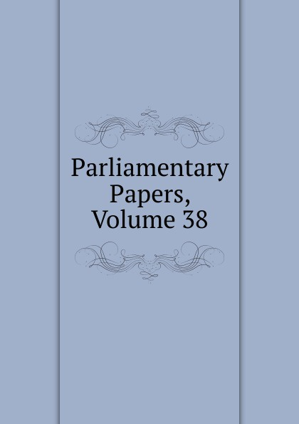 Parliamentary Papers, Volume 38 parliamentary papers volume 55