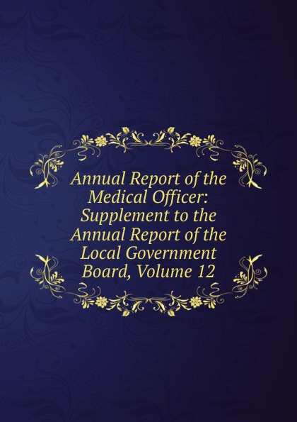 Annual Report of the Medical Officer: Supplement to the Annual Report of the Local Government Board, Volume 12 annual report volume 6 page 1