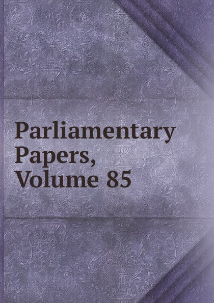 Parliamentary Papers, Volume 85 parliamentary papers volume 55