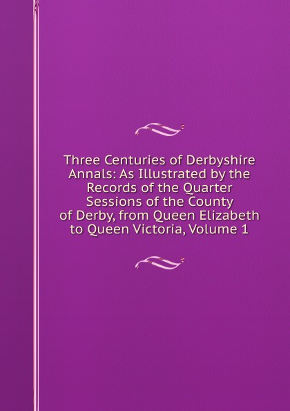 Three Centuries of Derbyshire Annals: As Illustrated by the Records of the Quarter Sessions of the County of Derby, from Queen Elizabeth to Queen Victoria, Volume 1 the queen of the night