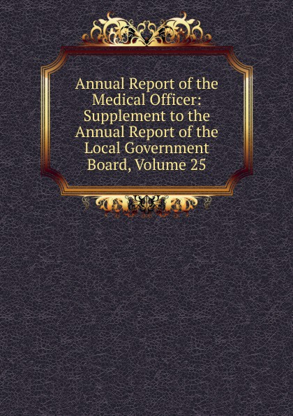 Annual Report of the Medical Officer: Supplement to the Annual Report of the Local Government Board, Volume 25 annual report volume 6 page 1
