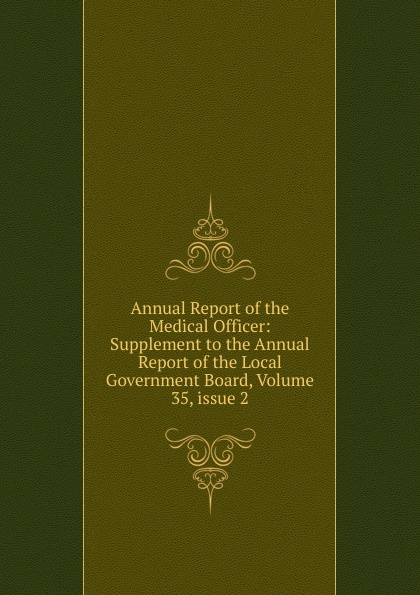 Annual Report of the Medical Officer: Supplement to the Annual Report of the Local Government Board, Volume 35,.issue 2 annual report volume 6 page 1