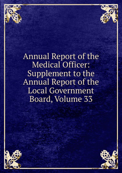 Annual Report of the Medical Officer: Supplement to the Annual Report of the Local Government Board, Volume 33 annual report volume 6 page 1