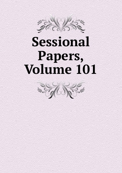 Sessional Papers, Volume 101