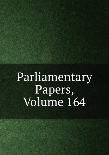 Parliamentary Papers, Volume 164 parliamentary papers volume 55