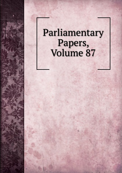 Parliamentary Papers, Volume 87 parliamentary papers volume 55