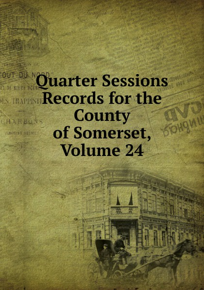 Quarter Sessions Records for the County of Somerset, Volume 24