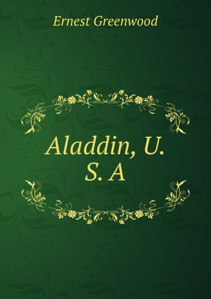 Ernest Greenwood Aladdin, U. S. A.