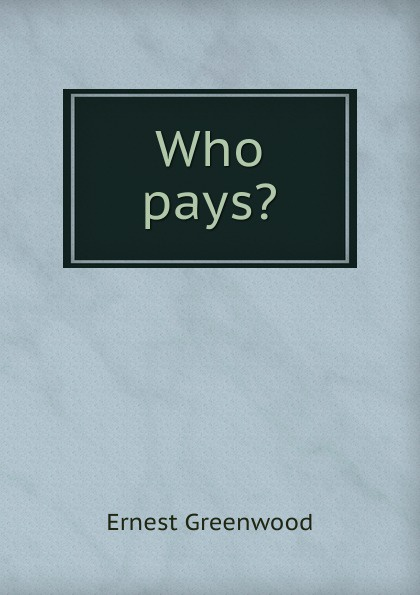 Ernest Greenwood Who pays.