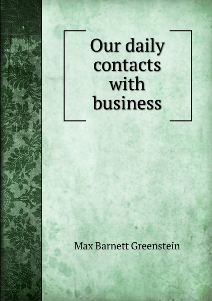 Max Barnett Greenstein Our daily contacts with business contacts