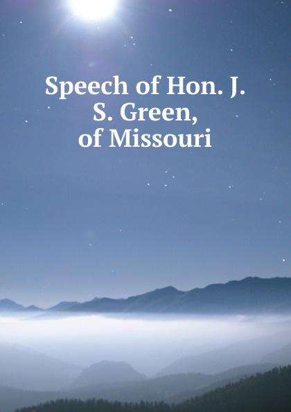 Speech of Hon. J. S. Green, Missouri
