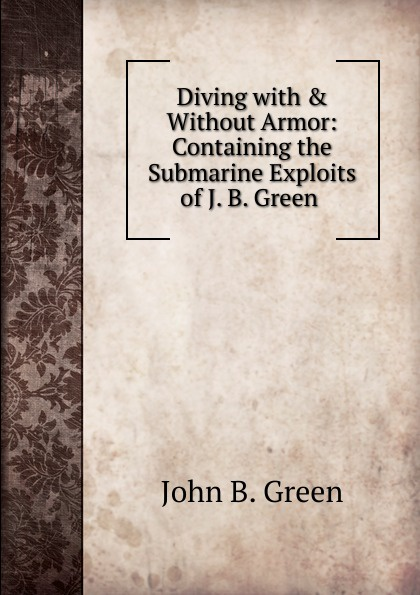 цены на John B. Green Diving with . Without Armor: Containing the Submarine Exploits of J. B. Green .  в интернет-магазинах