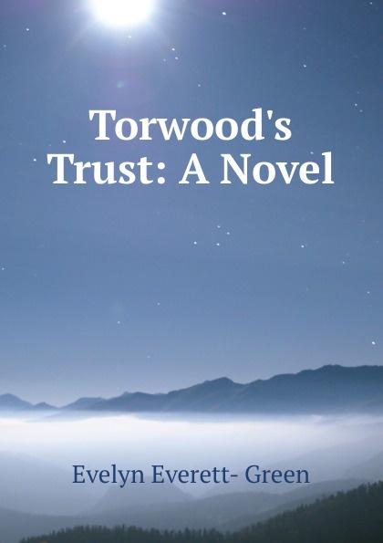 Evelyn Everett-Green Torwood.s Trust: A Novel everett green evelyn tom tufton s travels