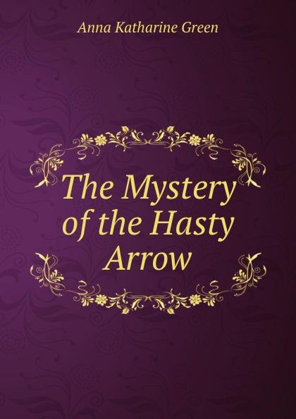 лучшая цена Green Anna Katharine The Mystery of the Hasty Arrow