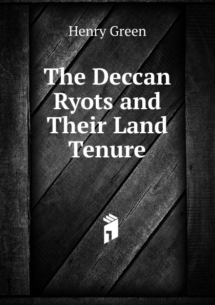 Henry Green The Deccan Ryots and Their Land Tenure недорго, оригинальная цена