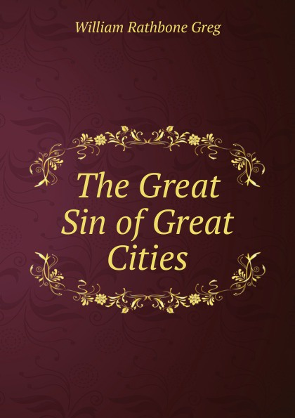 William Rathbone Greg The Great Sin of Great Cities цены