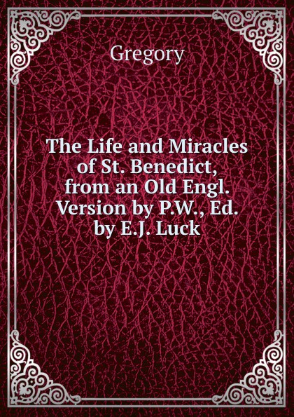 Gregory The Life and Miracles of St. Benedict, from an Old Engl. Version by P.W., Ed. by E.J. Luck benedict nnolim perspectives from an armchair