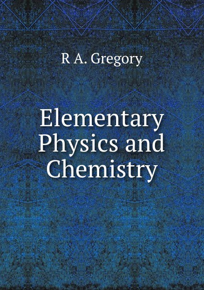 R A. Gregory Elementary Physics and Chemistry gregory makowski advances in clinical chemistry 61