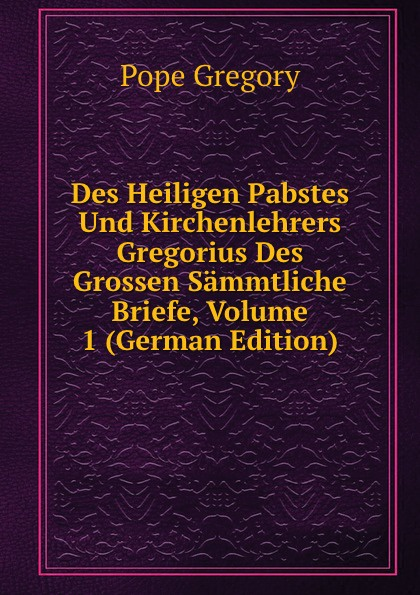 купить Pope Gregory Des Heiligen Pabstes Und Kirchenlehrers Gregorius Des Grossen Sammtliche Briefe, Volume 1 (German Edition) дешево