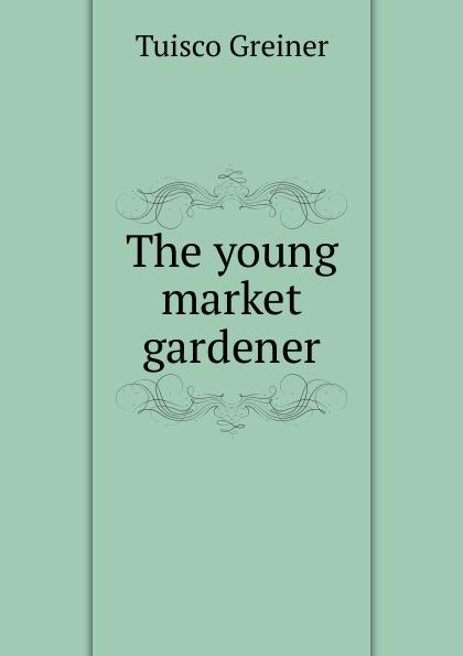 лучшая цена Tuisco Greiner The young market gardener