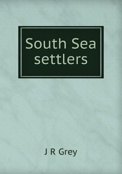 J R Grey South Sea settlers недорго, оригинальная цена