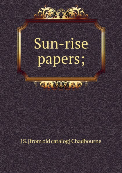 J S. [from old catalog] Chadbourne Sun-rise papers; catalog sun wave