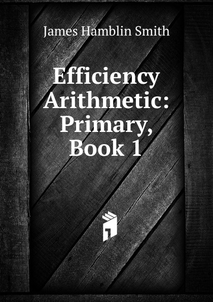 J. Hamblin Smith Efficiency Arithmetic: Primary, Book 1 все цены