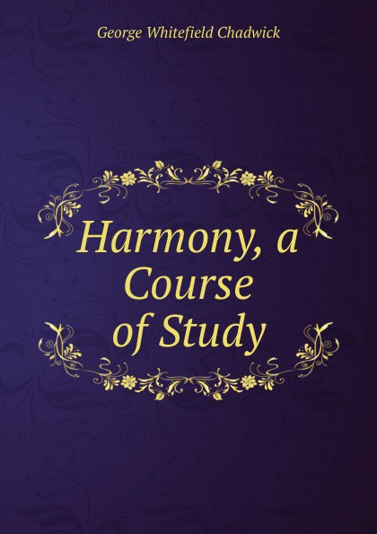 George Whitefield Chadwick Harmony, a Course of Study g whitefield chadwick the busy lark