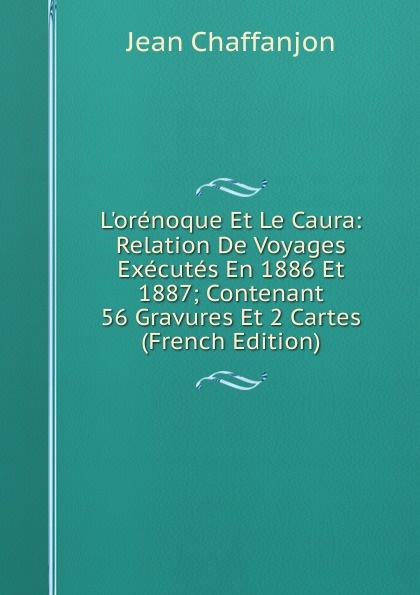 Фото - Jean Chaffanjon L.orenoque Et Le Caura: Relation De Voyages Executes En 1886 Et 1887; Contenant 56 Gravures Et 2 Cartes (French Edition) jean paul gaultier le male