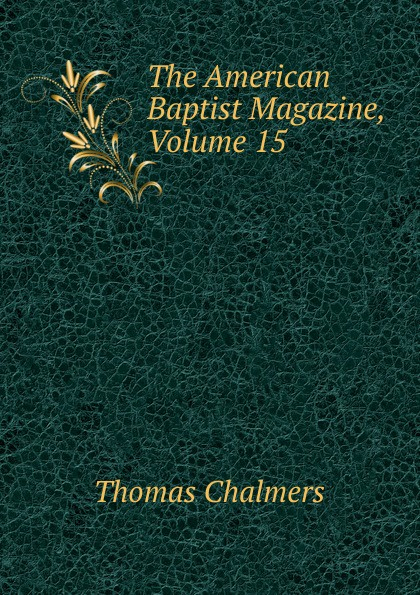 Thomas Chalmers The American Baptist Magazine, Volume 15