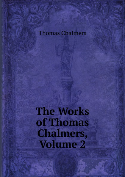 Thomas Chalmers The Works of Chalmers, Volume 2