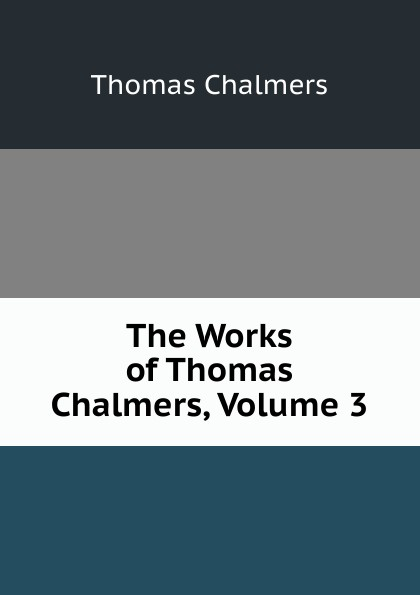 Thomas Chalmers The Works of Chalmers, Volume 3