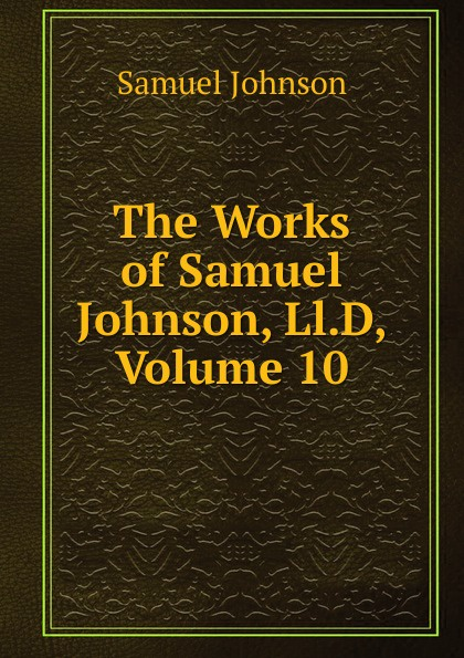 Samuel Johnson The Works of Samuel Johnson, Ll.D, Volume 10 цена и фото