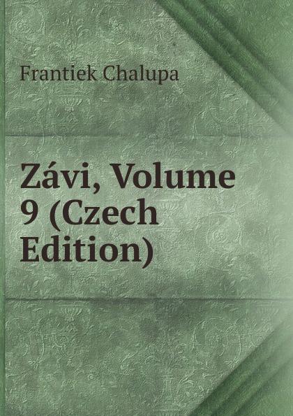 Frantiek Chalupa Zavi, Volume 9 (Czech Edition) samo chalupka spevy sama chalupky czech edition