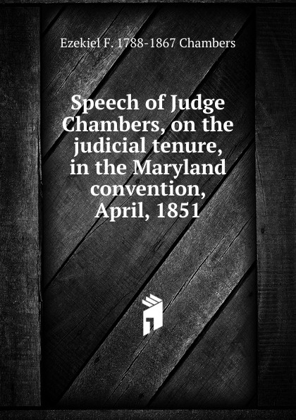 Speech of Judge Chambers, on the judicial tenure, in the Maryland convention, April, 1851