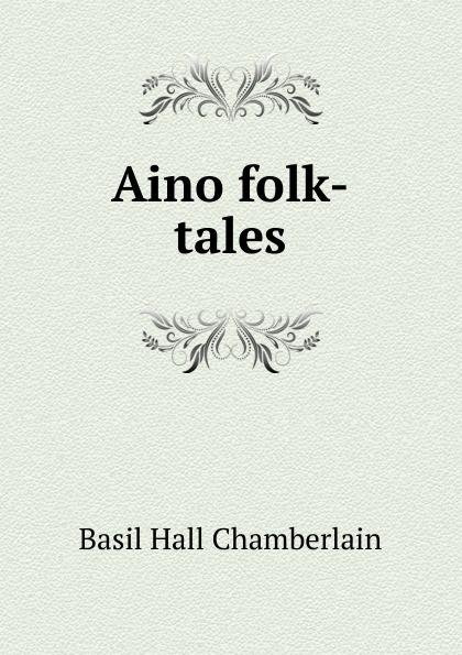 Basil Hall Chamberlain Aino folk-tales silja vuorikuru aino kallas maailma südames