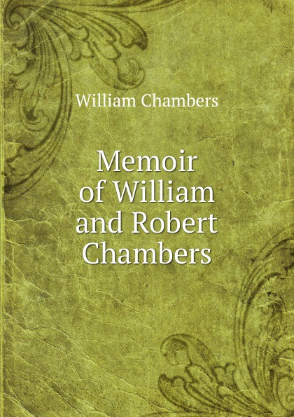 William Chambers Memoir of William and Robert Chambers