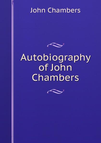 John Chambers Autobiography of John Chambers