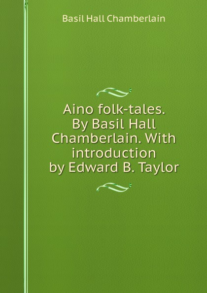 Aino folk-tales. By Basil Hall Chamberlain. With introduction by Edward B. Taylor
