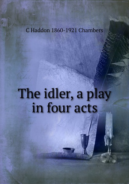 C Haddon 1860-1921 Chambers The idler, a play in four acts joseph mary edgar hart swords drawn a romantic play in four acts
