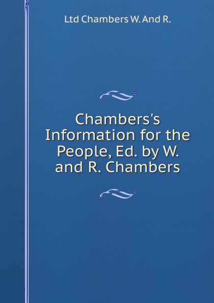 Ltd Chambers W. And R. Chambers.s Information for the People, Ed. by W. and R. Chambers