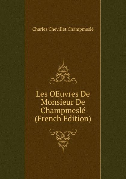 Charles Chevillet Champmeslé Les OEuvres De Monsieur De Champmesle (French Edition) charles blanc les beaux arts a l exposition universelle de 1878 french edition