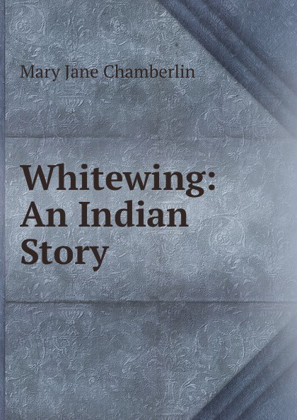 Mary Jane Chamberlin Whitewing: An Indian Story ароматизатор tpa mary jane