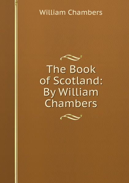 William Chambers The Book of Scotland: By William Chambers