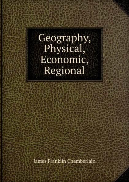 James Franklin Chamberlain Geography, Physical, Economic, Regional economic geography