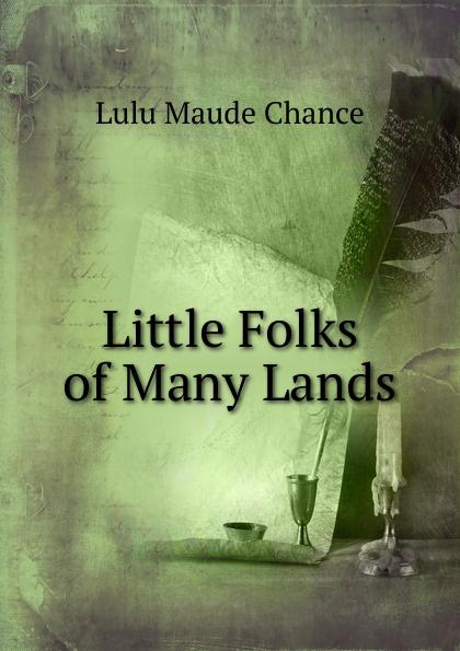 Lulu Maude Chance Little Folks of Many Lands unknown little scenes for little folks