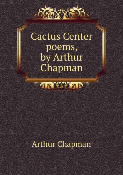 Arthur Chapman Cactus Center poems, by