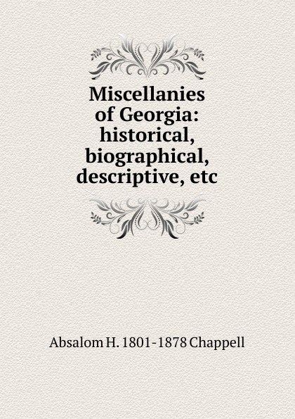 Фото - Absalom H. 1801-1878 Chappell Miscellanies of Georgia: historical, biographical, descriptive, etc. absalom absalom